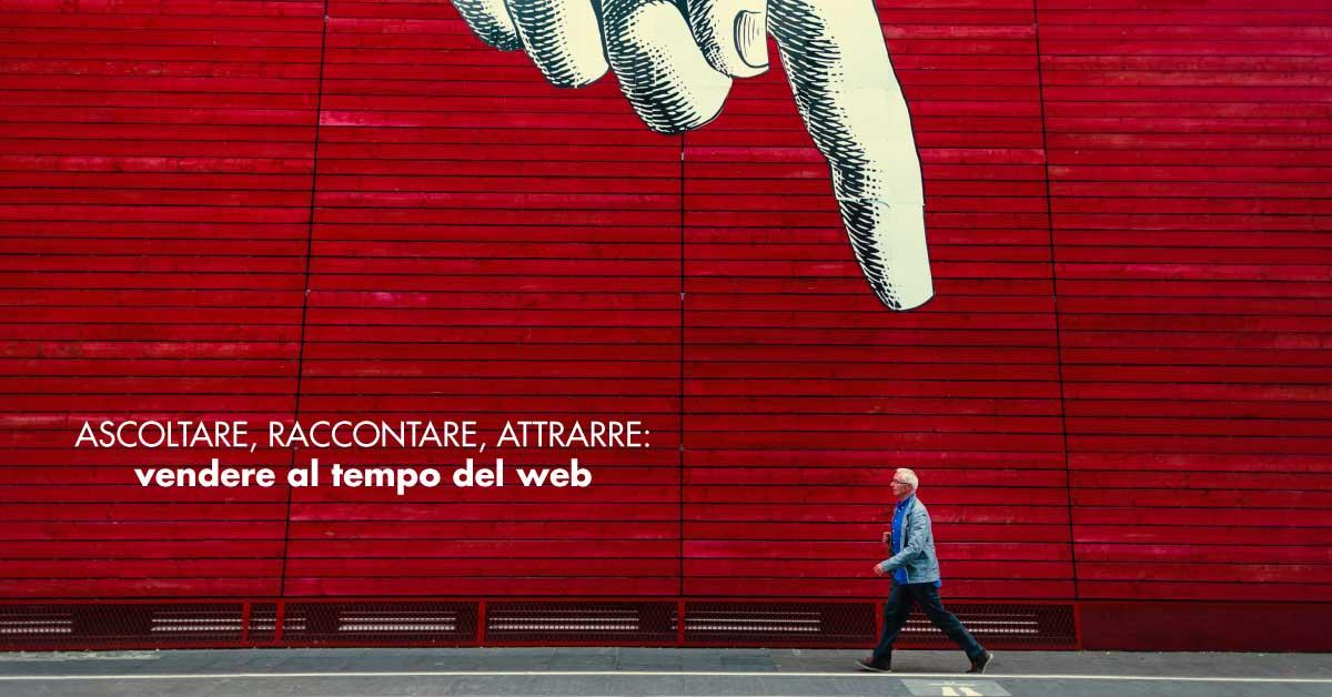 ASCOLTARE, RACCONTARE, ATTRARRE: vendere al tempo del web